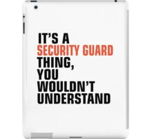 IT'S A SECURITY GUARD THING, YOU WOULDN'T UNDERSTAND iPad Case/Skin