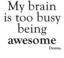 My brain is too busy being awesome - Donna by Alvaro34