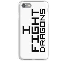 I Fight Dragons iPhone Case/Skin