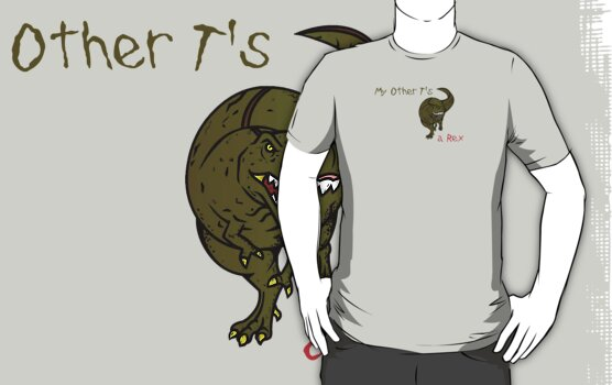 My Other T's a Rex by SkinnyJoe