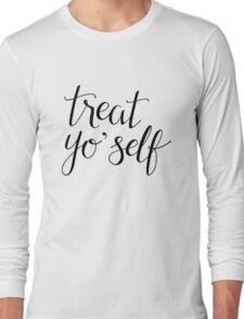 Treat Yo' Self (Black Text) Long Sleeve T-Shirt