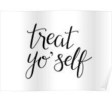 Treat Yo' Self (Black Text) Poster