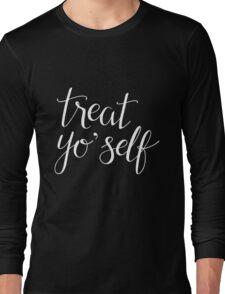 Treat Yo' Self (White Text) Long Sleeve T-Shirt