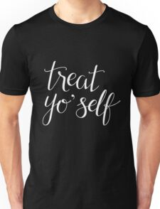 Treat Yo' Self (White Text) Unisex T-Shirt