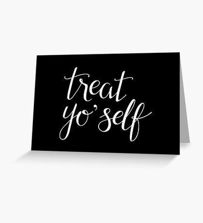 Treat Yo' Self (White Text) Greeting Card