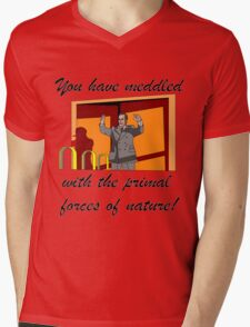 You have meddled with the primal forces of nature Mens V-Neck T-Shirt