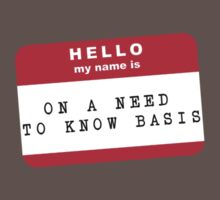 Hello my name is on a need to know basis by ofthebaltic