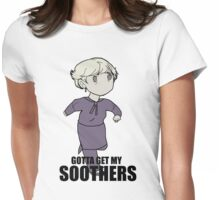 Gotta Get My SOOTHERS Womens Fitted T-Shirt