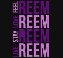 Live Reem Love Reem Feel Reem Unisex T-Shirt