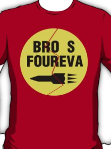 Bro s Foureva T-Shirt