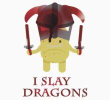 I Slay Dragons! by Steampunkd