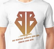 No matter where you go, there you are Unisex T-Shirt