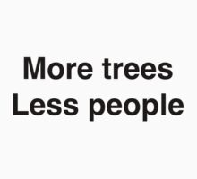 more trees less people by pauline1983