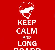 Keep Calm And Long Board! by Itsharrisonbtw