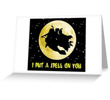 Hocus Pocus (I Put A Spell On You) Greeting Card