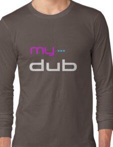 MyDub T-Shirt Long Sleeve T-Shirt