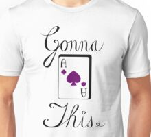 Gonna Ace This (spades) Unisex T-Shirt