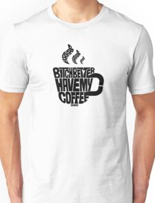 Bitch better have my coffee: Black Unisex T-Shirt