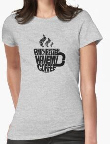Bitch better have my coffee: Black Womens Fitted T-Shirt