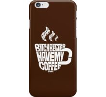 Bitch better have my coffee: White iPhone Case/Skin