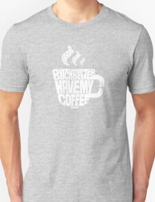 Bitch better have my coffee: White Unisex T-Shirt