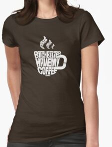 Bitch better have my coffee: White Womens Fitted T-Shirt