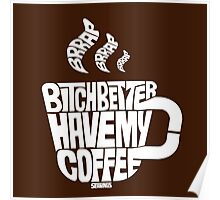 Bitch better have my coffee: White Poster
