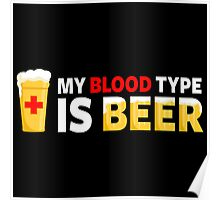 My Blood Type is Beer Poster