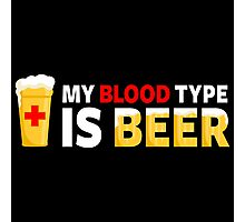 My Blood Type is Beer Photographic Print
