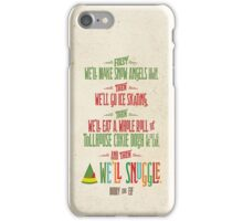 Buddy the Elf - And then...we'll snuggle iPhone Case/Skin