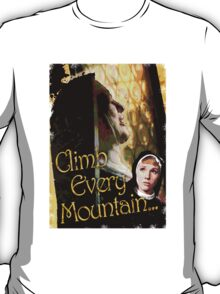 Climb Every Mountain - Sound of Music! T-Shirt