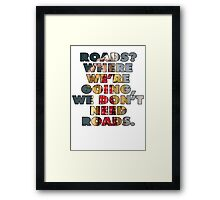 ROADS? DOC BROWN - BACK TO THE FUTURE Framed Print