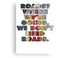 ROADS? DOC BROWN - BACK TO THE FUTURE Canvas Print