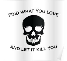 Find What You Love & Let It Kill You - Black Poster
