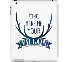 The Grisha - Fine, Make Me Your Villain iPad Case/Skin
