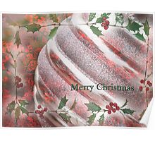 """Merry Christmas""~Holly and Ornament- Greeting Card Plus More! Poster"
