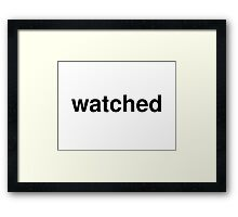 watched Framed Print