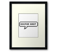 Doctor Who? Framed Print