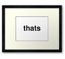 thats Framed Print