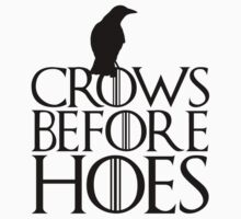 Crows before hoes - Game of Thrones by CursedSnacks