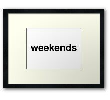 weekends Framed Print