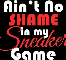 Ain't No Shame in my Sneaker Game Fire Red by tee4daily