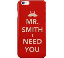 Mr. Smith I Need You! iPhone Case/Skin