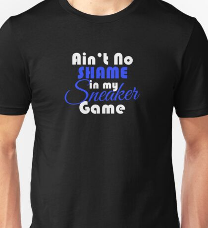 Ain't No Shame in my Sneaker Game White Blue Unisex T-Shirt