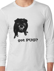 Got PUG? Long Sleeve T-Shirt