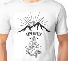Experience Is The New Frontier Unisex T-Shirt