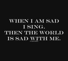 When I am sad I sing by michelleduerden