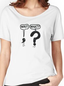 Wait, What? Women's Relaxed Fit T-Shirt
