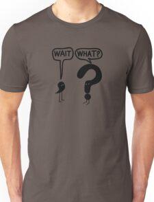 Wait, What? Unisex T-Shirt