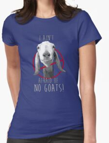 I Ain't Afraid of No Goats! Womens Fitted T-Shirt